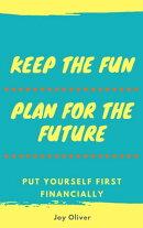 Keep the Fun; Plan for the Future