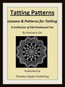 Tatting Patterns: Lessons & Patterns for Tatting with Illustrations【電子書籍】[ Kimberly Em ]