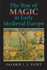 The Rise of Magic in Early Medieval Europe【電子書籍】[ Valerie Irene Jane Flint ]