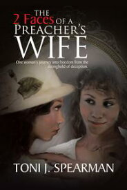 The 2 Faces of a Preacher's Wife One Woman's Journey into Freedom from the Stronghold of Deception.【電子書籍】[ Toni J. Spearman ]