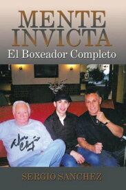Mente InvictaEl Boxeador Completo【電子書籍】[ Sergio Sanchez ]