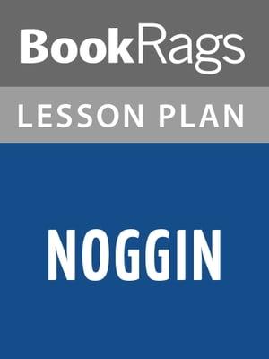 Noggin Lesson Plans【電子書籍】[ BookRags ]