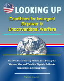 Looking Up: Conditions for Insurgent Airpower in Unconventional Warfare - Case Studies of Hmong Pilots in La…