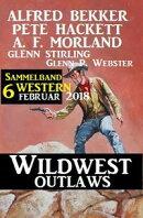 Sammelband 6 Western ? Wildwest Outlaws Februar 2018