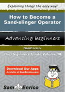How to Become a Sand-slinger Operator