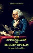 The Autobiography of Benjamin Franklin (Prometheus Classics)