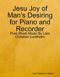 Jesu Joy of Man's Desiring for Piano and Recorder - Pure Sheet Music By Lars Christian Lundholm【電子書籍】[ Lars Christian Lundholm ]
