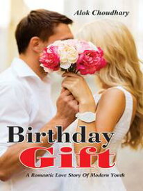 Birthday Gift A Romantic Love Story Of Modern Youth【電子書籍】[ Alok Choudhary ]