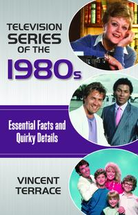 Television Series of the 1980sEssential Facts and Quirky Details【電子書籍】[ Vincent Terrace ]