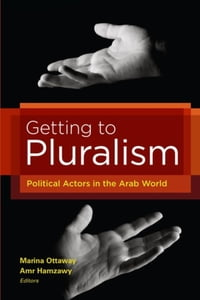 GettingtoPluralismPoliticalActorsintheArabWorld