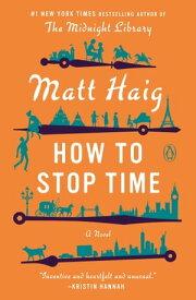 How to Stop TimeA Novel【電子書籍】[ Matt Haig ]