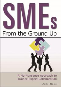 SMEs From the Ground UpA No-Nonsense Approach to Trainer-Expert Collaboration【電子書籍】[ Chuck Hodell ]