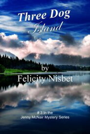 Three Dog Island: Book #3 in the Jenny McNair Mystery Series【電子書籍】[ Felicity Nisbet ]