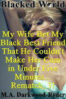 Blacked World: My Wife Bet My Black Best Friend That He Couldn't Make Her Cum in Under Five Minutes… Remat…