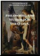 PHILOSOPHIE UND MYTHOLOGIE VERSTEHEN.
