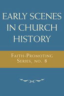 Early Scenes in Church History: Faith-Promoting Series, no. 8