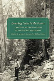 Drawing Lines in the ForestCreating Wilderness Areas in the Pacific Northwest【電子書籍】[ Kevin R. Marsh ]