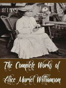The Complete Works of Alice Muriel Williamson (18 Complete Works of Alice Muriel Williamson Including The Ad…