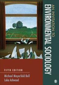 An Invitation to Environmental Sociology【電子書籍】[ Michael Mayerfeld Bell ]