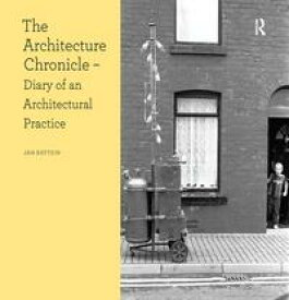 The Architecture ChronicleDiary of an Architectural Practice【電子書籍】[ Jan Kattein ]