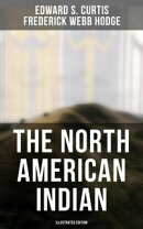The North American Indian (Illustrated Edition)