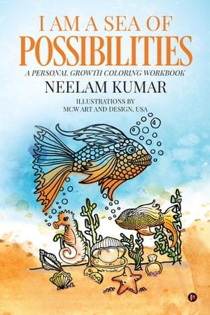I am a Sea of PossibilitiesA Personal Growth Coloring Workbook【電子書籍】[ Neelam Kumar ]
