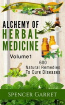Alchemy of Herbal Medicine- 600 Natural remedies to Cure Diseases (2, #1)