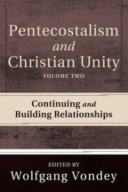 Pentecostalism and Christian Unity, Volume 2Continuing and Building Relationships【電子書籍】[ Wolfgang Vondey ]