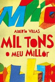 Mil tonsO meu Mill?r【電子書籍】[ Alberto Villas ]