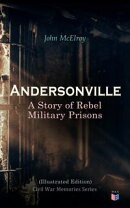 Andersonville: A Story of Rebel Military Prisons (Illustrated Edition)