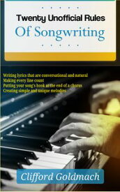 24 Unofficial Rules of SongwritingWrite Soul Touching Songs【電子書籍】[ Clifford Goldmach ]