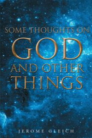 Some Thoughts on God and Other Things【電子書籍】[ Jerome Gleich ]