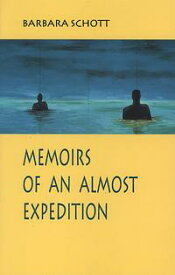 Memoirs of an Almost Expedition【電子書籍】[ Barbara Schott ]