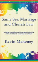 Same Sex Marriage and Church Law: A liberal evangelical call for greater inclusivity within Christianity acc…