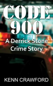 CODE 900A Derrick Stone Crime Story【電子書籍】[ Kenn Crawford ]