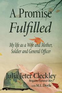 A Promise Fulfilled, My life as a Wife and Mother, Soldier and General Officer【電子書籍】[ Julia Jeter Cleckley Brig. Gen. (Ret.) ]