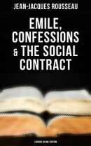 Emile, Confessions & The Social Contract (3 Books in One Edition)