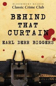 Behind That Curtain【電子書籍】[ Earl Derr Biggers ]