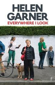 Everywhere I Look【電子書籍】[ Helen Garner ]