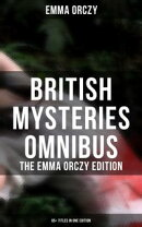British Mysteries Omnibus - The Emma Orczy Edition (65+ Titles in One Edition)
