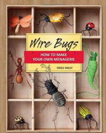 Wire BugsHow to Make Your Own Menagerie【電子書籍】[ Odile Vailly ]