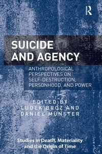 SuicideandAgencyAnthropologicalPerspectivesonSelf-Destruction,Personhood,andPower