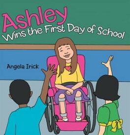 Ashley Wins the First Day of School【電子書籍】[ Angela Irick ]