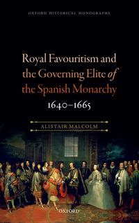 Royal Favouritism and the Governing Elite of the Spanish Monarchy, 1640-1665【電子書籍】[ Alistair Malcolm ]