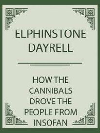 How the Cannibals drove the People from Insofan Mountain to the Cross River (Ikom)【電子書籍】[ Elphinstone Dayrell ]