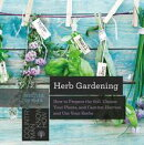Herb Gardening: How to Prepare the Soil, Choose Your Plants, and Care For, Harvest, and Use Your Herbs (Coun…