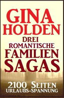 Drei romantische Familien-Sagas: 2100 Seiten Urlaubs-Spannung