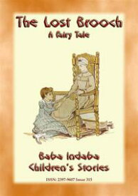 THE LOST BROOCH - A Tale of Misplaced Property BABA INDABA'S CHILDREN'S STORIES - Issue 315【電子書籍】[ Anon E. Mouse ]