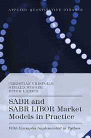 SABR and SABR LIBOR Market Models in PracticeWith Examples Implemented in Python【電子書籍】[ Christian Crispoldi ]