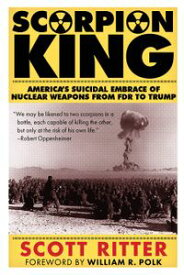 Scorpion King America's Suicidal Embrace of Nuclear Weapons from FDR to Trump【電子書籍】[ Scott Ritter ]